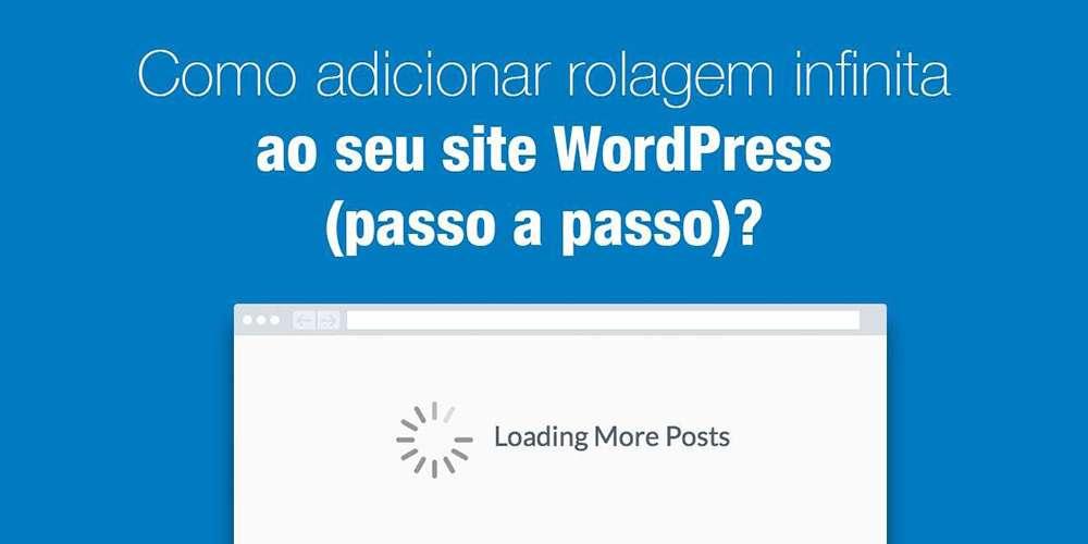 Como adicionar rolagem infinita ao seu site WordPress (passo a passo)?